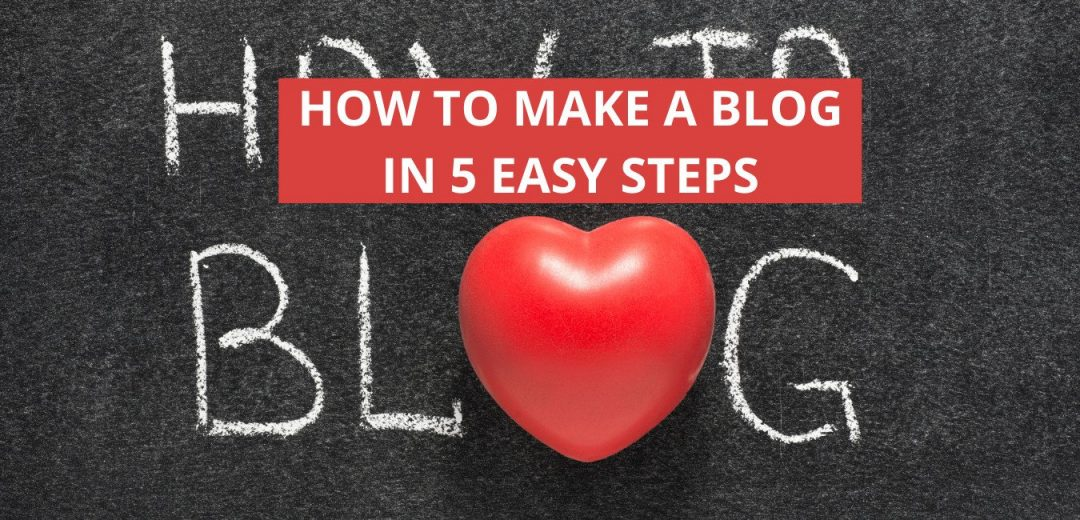 HOW TO MAKE A BLOG IN 5 EASY STEPS