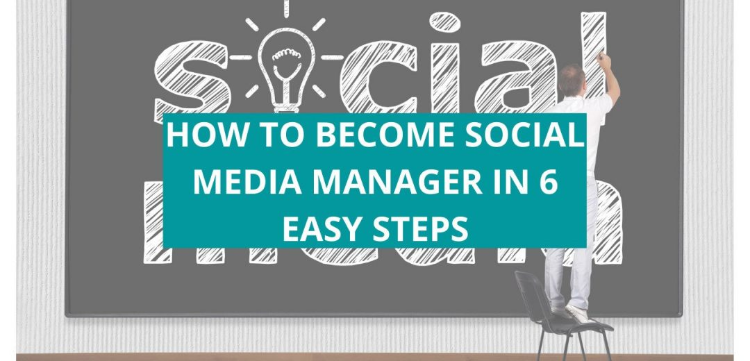 HOW TO BECOME SOCIAL MEDIA MANAGER IN 6 EASY STEPS