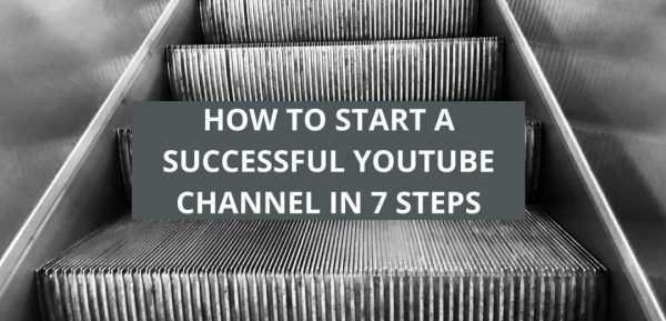 HOW TO START A SUCCESSFUL YOUTUBE CHANNEL IN 7 STEPS