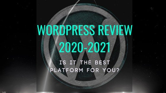 WordPress Review 2020-2021- Is It The Best Platform for you